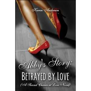 Abbys Story Betrayed by Love (A Second Chance at Love