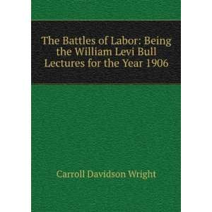 The battles of labor; being the William Levi Bull lectures