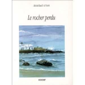 Le Rocher Perdu (9782908801859): Abdellatif Attafi: Books