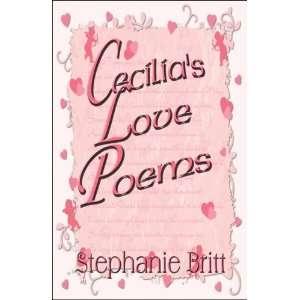 Cecilias Love Poems (9781606102480) Stephanie Britt Books