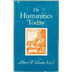 The Humanities Today: Albert William Levi: Books