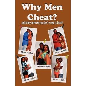 Why Men Cheat? And Other Answers You Dont Want To Know