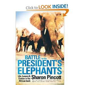 the Presidents Elephants: Life, Lunacy & Elation in the African Bush