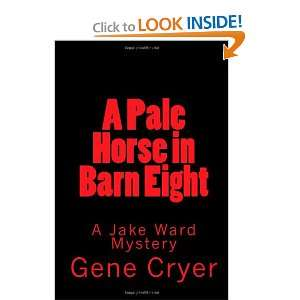 A Pale Horse in Barn Eight (9781452844893): Gene Cryer: Books