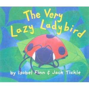 Very Lazy Ladybird (9781854306289): Isobel Finn, Jack Tickle: Books