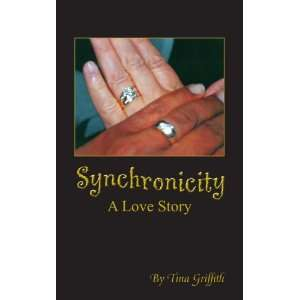 Synchronicity: A Love Story (9781412091626): Tina Griffith: Books