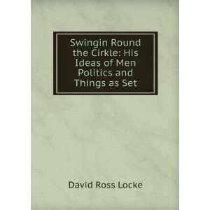 His Ideas of Men Politics and Things as Set David Ross Locke Books
