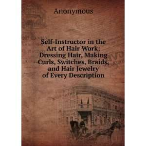 Self Instructor in the Art of Hair Work: Dressing Hair, Making Curls