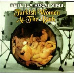 Turkish Women at the Bath: Pete La Roca, Pete LaRoca Sims