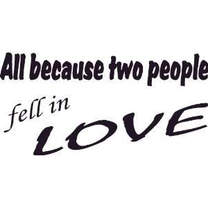 All Because Two People Fell in Love, Wall Art, Decal, 7 x 22 Romance