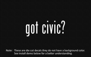 This listing is for 2 got civic? die cut decals.