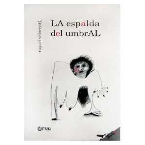 LA espalda del umbrAL (9789968664165): Raquel Villareal: Books