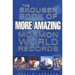 he Skousen Book of More Amazing Mormon World Records