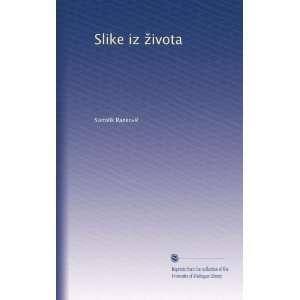 Slike iz ?ivota (Serbian Edition) Svetolik Rankovi
