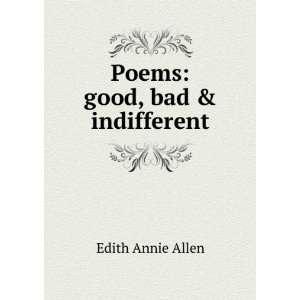 Poems good, bad & indifferent Edith Annie Allen Books