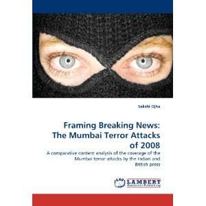 Framing Breaking News The Mumbai Terror Attacks of 2008