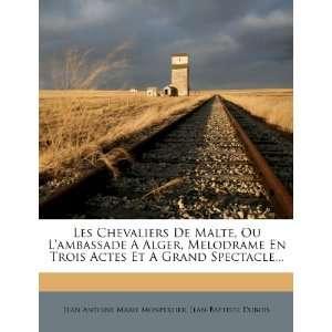 Les Chevaliers De Malte, Ou Lambassade A Alger, Melodrame