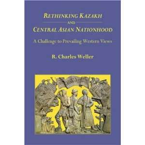Rethinking Kazakh and Central Asian Nationhood A Challenge to