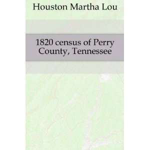 1820 census of Perry County, Tennessee Houston Martha Lou