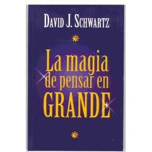La Magia De Pensar En Grande (The Magic of Thinking Big