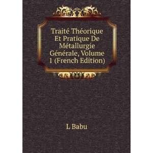 Traité Théorique Et Pratique De Métallurgie Gà