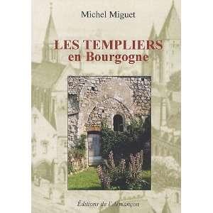 les templiers en Bourgogne (9782844791382): Michel Miguet: Books