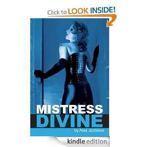 Mistress Divine (Mistress FemDom Series) Alex Jordaine