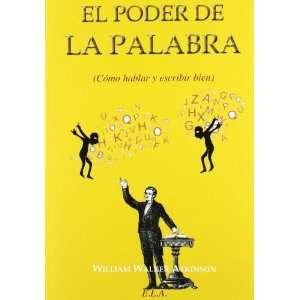 PODER DE LA PALABRA, EL CÓMO HABLAR Y ESCRIBIR BIEN