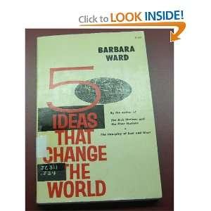 Five Ideas That Change the World Barbara Ward Books