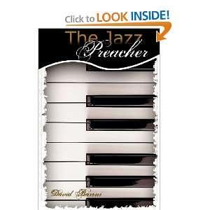 The Jazz Preacher (9780979207143): David Baroni: Books