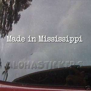 MADE IN MISSISSIPPI Vinyl Decal Car Truck Sticker MI208