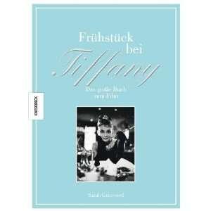Frühstück bei Tiffany: Das große Buch zum Film mit einmaligen Fotos