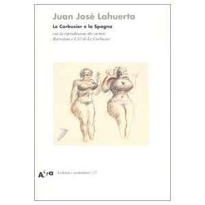 Le Corbusier e la Spagna. Con la riproduzione dei carnets
