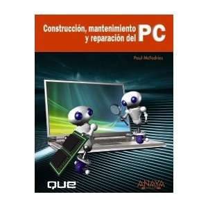 Construccion, mantenimiento y reparacion del PC/ Build It. Fix