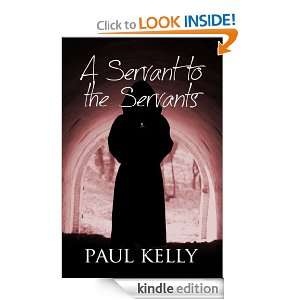 Servant to the Servants: Paul Kelly:  Kindle Store