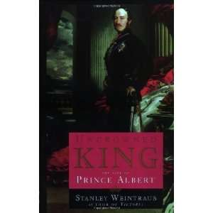 King: The Life of Prince Albert [Paperback]: Stanley Weintraub: Books