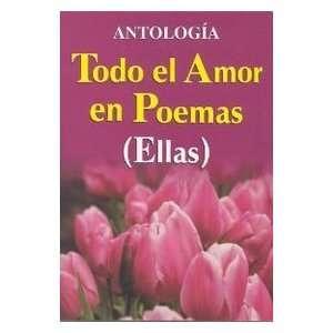 Todo El Amor En Poemas ( Ellas ) (Spanish Edition
