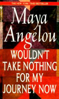 Wouldnt Take Nothing for My Journey Now by Maya Angelou   Reviews